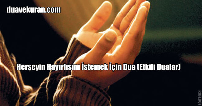 Herşeyin Hayırlısını İstemek İçin Dua (Etkili Dualar)
